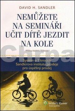 David H. Sandler: Nemůžete na semináři učit dítě jezdit na kole cena od 275 Kč