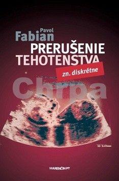 Pavol Fabian: Prerušenie tehotenstva Zn:diskrétne cena od 225 Kč