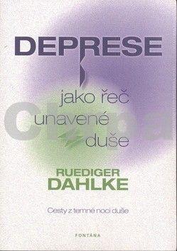 Ruediger Dahlke: Deprese jako řeč unavené duše - Cesty z temné noci duše - Ruediger Dahlke cena od 242 Kč