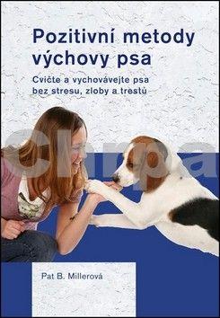 Pat Miller: Pozitivní metody výchovy psa cena od 168 Kč