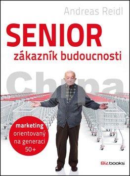 Andreas Reidl: Senior - zákazník budoucnosti cena od 250 Kč