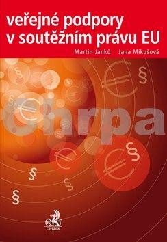 Jana Mikušová: Veřejné podpory v soutěžním právu EU cena od 500 Kč