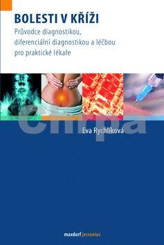 Eva Rychlíková: Bolesti v kříži - Průvodce diagnostikou, diferenciální diagnostikou a léčbou pro praktické lékaře cena od 315 Kč