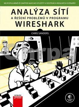Chris Sanders: Analýza sítí a řešení problémů v programu Wireshark cena od 382 Kč
