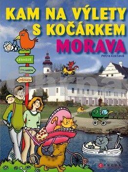 Petra Koktavá: Kam na výlety s kočárkem. Morava cena od 207 Kč