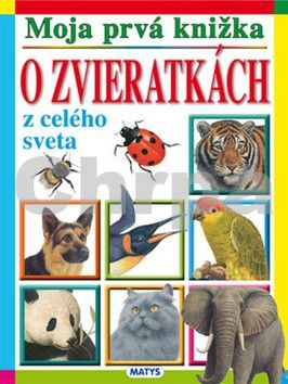 Moja prvá knižka - O zvieratkách z celého sveta cena od 112 Kč