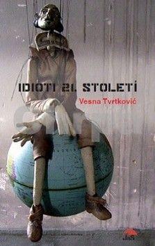 Vesna Tvrtković: Idioti 21. století cena od 45 Kč