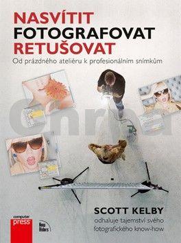 Scott Kelby: Nasvítit, fotografovat, retušovat cena od 0 Kč