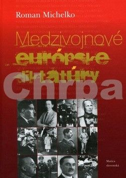 Roman Michelko: Medzivojnové európske diktatúry cena od 77 Kč