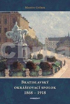 Márton Győrik: Bratislavský okrášľovací spolok 1868 - 1918 cena od 191 Kč