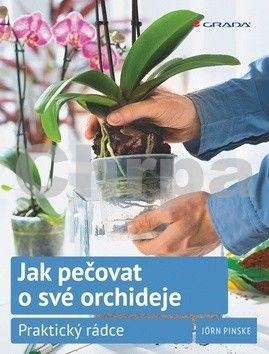 Jörn Pinske: Jak pečovat o své orchideje - Praktický rádce cena od 209 Kč