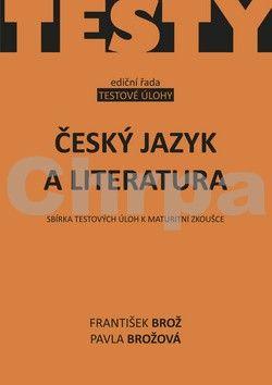 František Brož, Pavla Brožová: Český jazyk a literatura - Sbírka testových úloh k maturitní zkoušce cena od 53 Kč