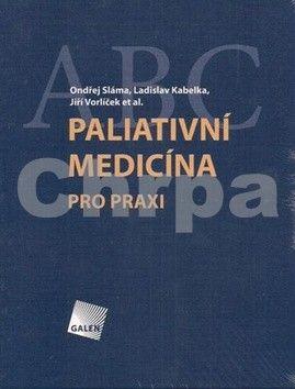 Ladislav Kabelka, Jiří Vorlíček, Ondřej Sláma: Paliativní medicína pro praxi cena od 281 Kč