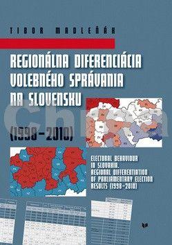 Tibor Madleňák: Regionálna diferenciácia volebného správania na Slovensku (1998 - 2010) cena od 153 Kč