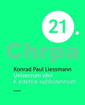 Konrad Paul Liessmann: Univerzum věcí cena od 161 Kč