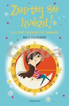 Kelly Fischerová, Edit Sliacká: Zeptej se hvězd! - Co o tobě prozradí tvé znamení? cena od 141 Kč