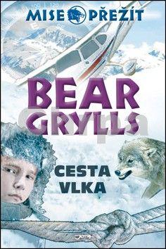 Edward Michael Grylls: Cesta vlka - Mise: Přežít II. cena od 238 Kč