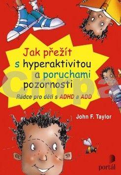 John F. Taylor: Jak přežít s hyperaktivitou a poruchami pozornosti cena od 166 Kč