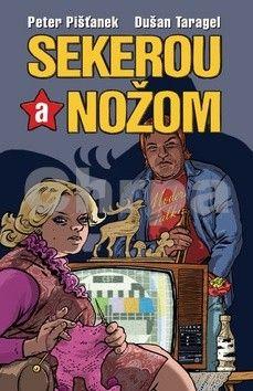 Peter Pišťanek, Dušan Taragel: Sekerou a nožom cena od 259 Kč