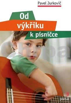 Pavel Jurkovič: Od výkřiku k písničce cena od 152 Kč