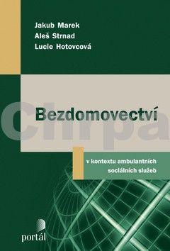 Jakub Marek, Aleš Strnad, Lucie Hotovcová: Bezdomovectví cena od 242 Kč
