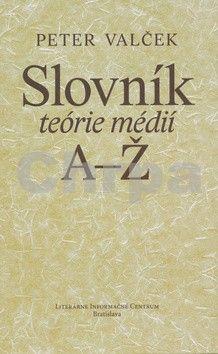 Peter Valček: Slovník teórie médií A-Ž cena od 355 Kč