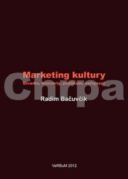 Bačuvčík Radim: Marketing kultury - Divadlo, koncerty, publikum, veřejnost cena od 149 Kč