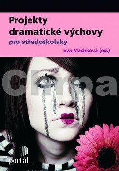 Eva Machková: Projekty dramatické výchova pro středoškoláky cena od 186 Kč