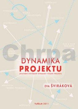 Šviráková Eva: Dynamika projektu - uplatnění systémové dynamiky v řízení projektu cena od 86 Kč
