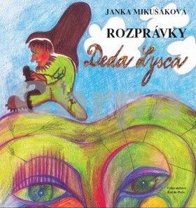 Janka Mikušáková, Nataša Haratíková: Rozprávky Deda Lysca cena od 105 Kč