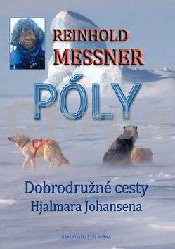 Reinhold Messner: Póly - Objevné cesty Hjalmara Johansena cena od 73 Kč