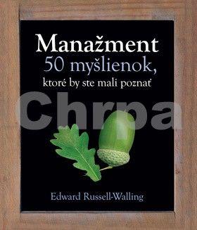 Edward Russell-Walling: Manažment 50 myšlienok, ktoré by ste mali poznať cena od 280 Kč