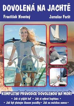 Jaroslav Foršt: Dovolená na jachtě - Kompletní průvodce dovolenou na plachetnici. cena od 186 Kč