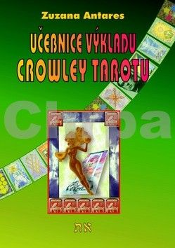 Antares Zuzana: Učebnice výkladu Crowley tarotu pro začátečníky i pokročilé cena od 134 Kč