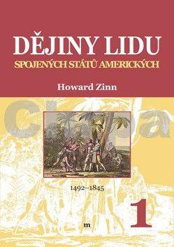 Howard Zinn: Dějiny lidu Spojených států amerických 1 (1492-1838- cena od 181 Kč