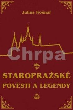 Julius Košnár: Staropražské pověsti a legendy cena od 108 Kč