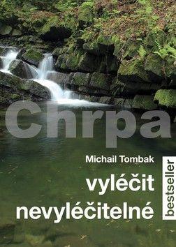 Michail Tombak: Vyléčit nevyléčitelné cena od 123 Kč