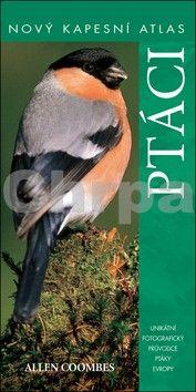 Allen Coombes: Ptáci - Nový kapesní atlas cena od 239 Kč