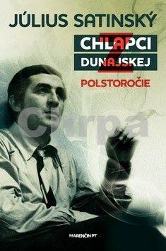 Július Satinský: Chlapci z dunajskej Polstoročie cena od 349 Kč
