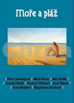 Alice Nellis, Josef Moník, Magdaléna Stárková, Markéta Pilátová, Miloš Urban, Jaroslav Rudiš: Moře a pláž cena od 160 Kč