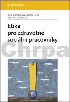 Jana Kutnohorská: Etika pro zdravotně sociální pracovníky cena od 74 Kč