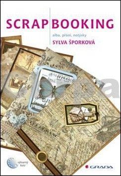 Sylva Šporková: Scrapbooking - alba, přání, notýsky cena od 254 Kč