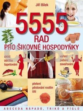 Jiří Bílek: 5555 rad pro šikovné hospodyňky cena od 135 Kč