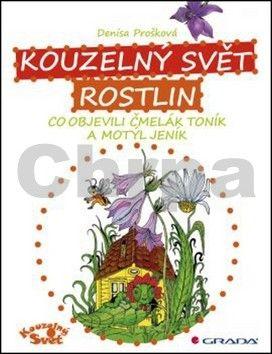 Denisa Prošková: Kouzelný svět rostlin - Co objevili čmelák Toník a motýl Jeník cena od 67 Kč