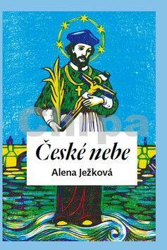 Alena Ježková: České nebe cena od 264 Kč