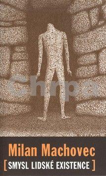 Milan Machovec: Smysl lidské existence - 5. vydání cena od 108 Kč