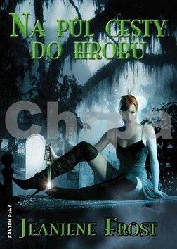 Jeaniene Frost: Noční lovci 1 - Na půl cesty do hrobu cena od 0 Kč