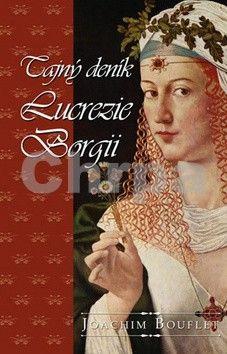 Joachim Bouflet: Tajný deník Lucrezie Borgii cena od 133 Kč