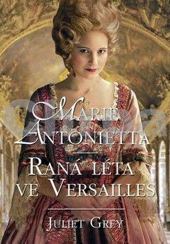 Juliet Grey: Marie Antoinetta: Raná léta ve Versailles cena od 0 Kč