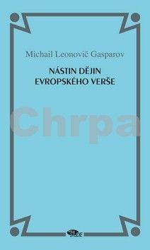 Michail Leonovič Gasparov: Nástin dějin evropského verše cena od 320 Kč